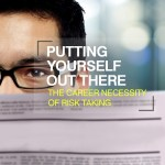Putting yourself out there: the career necessity of risk taking